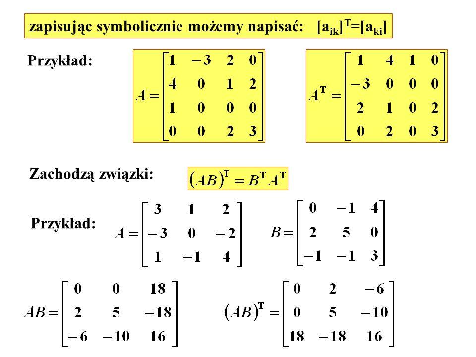 zapisując symbolicznie możemy napisać: [aik]T=[aki]